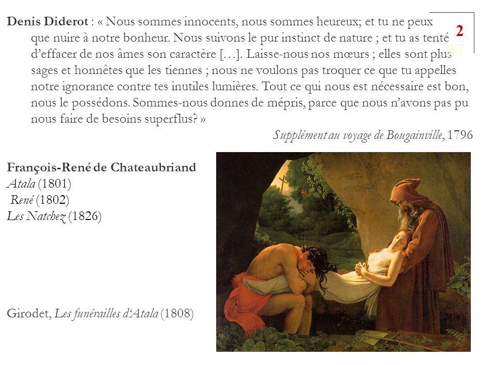 Denis Diderot : « Nous sommes innocents, nous sommes heureux; et tu ne peux que nuire à notre bonheur. Nous suivons le pur instinct de nature ; et tu as tenté d'effacer de nos âmes son caractère […]. Laisse-nous nos mœurs ; elles sont plus sages et honnêtes que les tiennes ; nous ne voulons pas troquer ce que tu appelles notre ignorance contre tes inutiles lumières. Tout ce qui nous est nécessaire est bon, nous le possédons. Sommes-nous donnes de mépris, parce que nous n'avons pas pu nous faire de besoins superflus »